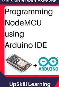 Buchdeckel von ESP8266: Programming NodeMCU Using Arduino IDE - Get Started With ESP8266 (Internet Of Things, IOT, Projects In Internet Of Things, Internet Of Things ... Programming, ESP8266) (English Edition)