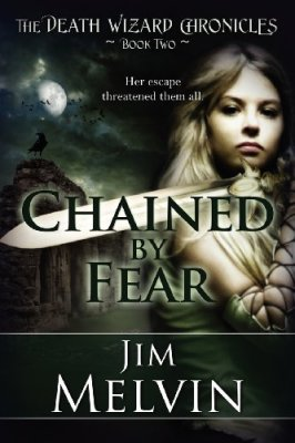 The Death Wizard Chronicles: Chained by Fear by Jim Melvin
