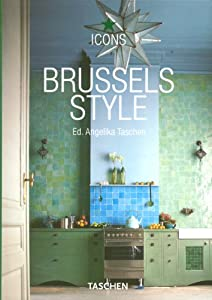 Brussels Style: Exteriors, Interiors, Details (Taschen Icons)