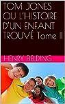TOM JONES OU L'HISTOIRE D'UN ENFANT TROUVÉ Tome II