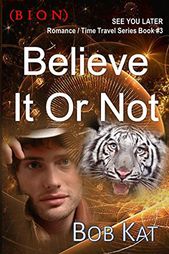 Believe It Or Not (BION) (CUL8R Time Travel Book 3)