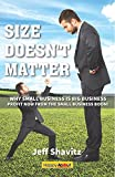 Size Doesn't Matter: Why Small Business is Big Business -- Profit NOW from the Small Business Boom!