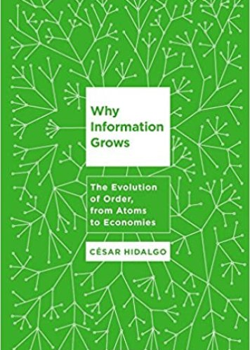Why Information Grows: The Evolution of Order, from Atoms to Economies book cover