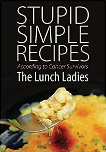 Stupid Simple Recipes: According to Cancer Survivors
