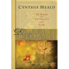 Dwelling in His Presence: 30 Days of Intimacy with God: A Devotional for Today's Woman