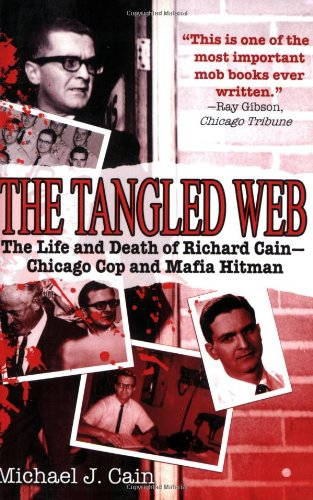 The Tangled Web: The Life and Death of Richard Cain - Chicago Cop and Mafia Hitman