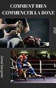 Comment bien commencer la boxe (Une vie saine t. 1)