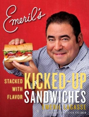 Emeril's Kicked-Up Sandwiches: Stacked with Flavor by Emeril Lagasse