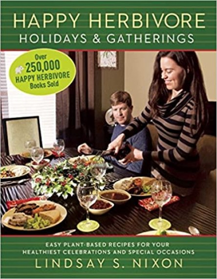 Happy Herbivore Holiday & Gatherings Cookbook