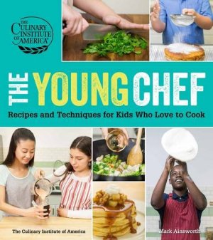 The Young Chef: Recipes and Techniques for Kids Who Love to Cook by The Culinary Institute of America | Featured Book of the Day | wearewordnerds.com