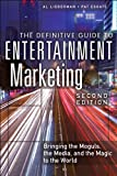 The Definitive Guide to Entertainment Marketing: Bringing the Moguls, the Media, and the Magic to the World (2nd Edition)