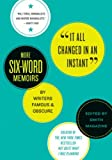 It All Changed in an Instant: More Six-Word Memoirs by Writers Famous & Obscure