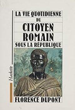 La Vie Quotidienne Du Citoyen Romain Sous La République: 509 27 Av.J. C.