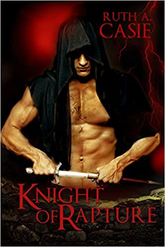 Knight of Rapture: a Druid Knight Story by Ruth A. Casie
