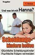 Und was ist mit Hanna?  Scheidungskindern helfen  - Glückliche Scheidungskinder: Psychische Folgen vermeiden