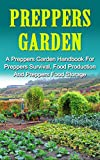Preppers Garden: A Preppers Garden Handbook For Preppers Survival, Food Production And Preppers Food Storage: Preppers Garden Handbook Series And Preppers ... Pantry, Preppers Survival Pantry, Prepping)
