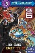 The Big Battle (Disney Big Hero 6) (Step into Reading)