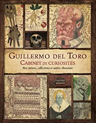 Cabinet de curiosités : Mes notes, collections et autres obsessions par Guillermo del Toro