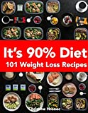 It's 90% Diet: 101 Weight Loss Recipes