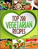 Vegetarian Recipes - Top 200 Vegetarian Recipes Cookbook  (Vegetarian, Vegetarian Cookbook, Vegetarian Diet, Vegetarian Slow Cooker, Vegetarian Recipes, Vegetarian Weight Loss)