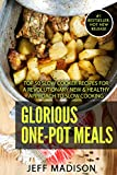 Glorious One-Pot Meals: Top 50 Slow Cooker Recipes For A Revolutionary New & Healthy Approach to Slow Cooking (Good Food Series)