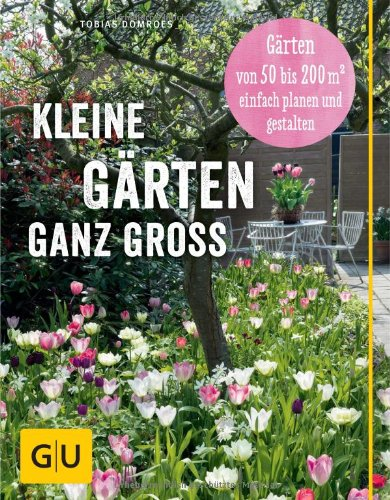 Buch Kleine Gärten ganz groß: Gärten von 50 bis 200 qm2 einfach planen und gestalten (GU Garten