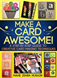 Make a card awesome! A step-by-step guide to creative card making techniques (Green Crafts)