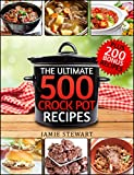 Crock Pot Recipes - The Ultimate 500 CrockPot Recipes Cookbook (Crock-Pot Meals, Crock Pot Cookbook, Slow Cooker, Slow Cooker Recipes, Slow Cooking, Slow ... Meals, Paleo, Vegan): Bonus 200 Recipes