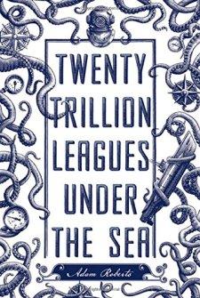 Twenty Trillion Leagues Under the Sea by Adam Roberts| wearewordnerds.com