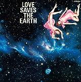Love Saves The Earth 愛は地球を救う (紙ジャケット仕様)