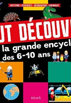 Livres Couvertures de Tout découvrir - La grande encyclo des 6-10 ans : Histoire - Sciences - Géographie - Animaux