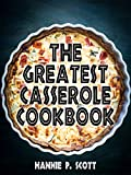The Greatest Casserole Cookbook (Casserole Recipes): Easy Casserole Recipes and Casserole Dishes