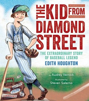 The Kid from Diamond Street: The Extraordinary Story of Baseball Legend Edith Houghton by Audrey Vernick | Featured Book of the Day | wearewordnerds.com