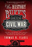 History Buff's Guide to the Civil War: The best, the worst, the largest, and the most lethal top ten rankings of the Civil War (History Buff's Guides)