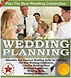 Weddings:Affordable and Practical Wedding Guide for Planning The Best Wedding Celebration - Creative Wedding Ideas - Wedding Decorations - Wedding Dress ... Accessories (Weddings by Sam Siv Book 1)