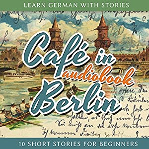 Learn German With Stories: Café in Berlin ? 10 Short Stories for Beginners Audiobook