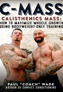 Livres Couvertures de C-Mass: Calisthenics Mass: How to Maximize Muscle Growth Using Bodyweight-Only Training (English Edition)