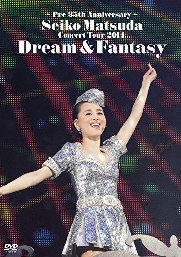 ~Pre 35th Anniversary~ Seiko Matsuda Concert Tour 2014 Dream & Fantasy [DVD]