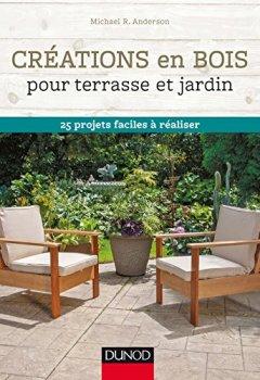 Créations en bois pour terrasse et jardin - 25 projets faciles à réaliser
