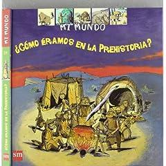 ¿Cómo éramos en la Prehistoria? (Mi Mundo)