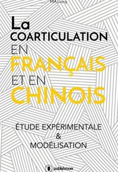 Livres Couvertures de La coarticulation en français et en chinois : étude expérimentale et modélisation: Thèse