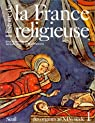 Histoire de la France religieuse. Tome 1 : Des origines au XIVe siècle