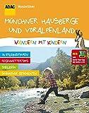 ADAC Wanderführer Münchner Hausberge und Voralpenland Wandern mit Kindern: Inklusive Gratis Tour App mit Karte & GPS