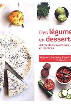 Livres Couvertures de Des légumes en dessert ! : 40 recettes inventives et insolites