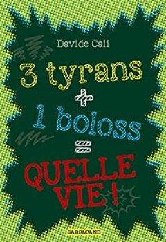 Livres Couvertures de 3 Tyrans + 1 Boloss = Quelle Vie !
