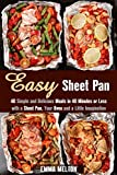 Easy Sheet Pan: 40 Simple and Delicious Meals in 40 Minutes or Less with a Sheet Pan, Your Oven and a Little Imagination (Quick and Easy Dump Dinners)