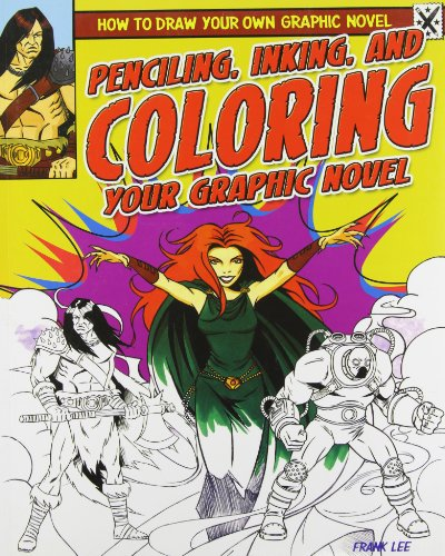 Penciling, Inking, and Coloring Your Graphic Novel (How to Draw Your Own Graphic Novel)