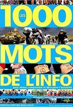 Livres Couvertures de Les 1000 Mots De L'info : Pour Mieux Comprendre Et Décrypter L'actualité
