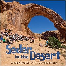 Seder in the Desert, by Rabbi Jamie Korngold, Photos by Jeff Finkelstein
