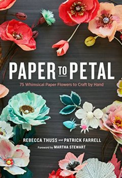 Livres Couvertures de Paper to Petal: 75 Whimsical Paper Flowers to Craft by Hand